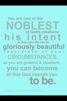 the noblest of God's creations - Elder Richard G. Lds Quotes, Quotable Quotes, Cute Quotes, Great Quotes, Christ Quotes, Qoutes, Cool Words, Wise Words, Church Quotes