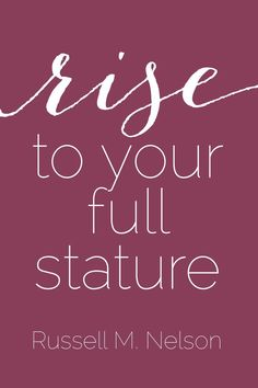 """Rise to your full stature"" #PresNelson #ldsconf"
