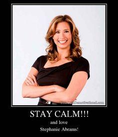 STAY CALM!!! and love Stephanie Abrams!