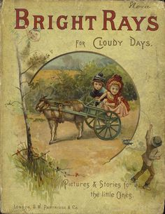 Bright Rays for Cloudy Days: Pictures and Stories for the Little Ones. By J.D. London: S.W. Partridge & Co.[1891?].