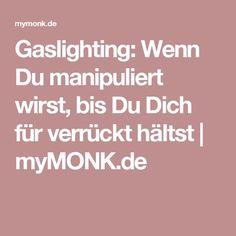 Gaslighting: Wenn Du manipuliert wirst, bis Du Dich für verrückt hältst | myMONK.de