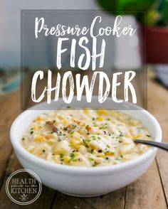 {5 minute} Pressure Cooker Fish Chowder - Health Starts in the Kitchen