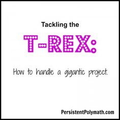 Tackling the T-Rex: How to handle a gigantic project. Via PJ Matthews at persistentpolymath.com, a resource for scanners, polymaths, renaissance people, and the multi-talented.