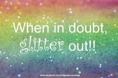 Ask for glitter in your dressings - that will be groovy! Glitter Girl, Sparkles Glitter, Glitter Quote, Glitter Shoes, Girly Quotes, Life Quotes, Quotes Quotes, Glitter Paint For Walls, Sparkle Quotes