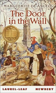 The Door in the Wall by Marguerite de Angeli|1950 Newberry Winner|Set in the thirteenth century, Robin, who is unable to move his legs and is cared for by monks, plays a crucial part in saving a beleagured city.
