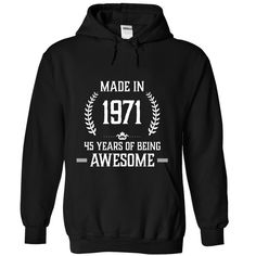 Made in 1971   -   45 years of being awesome T Shirts, Hoodies. Check price ==► https://www.sunfrog.com/Birth-Years/Made-in-1971--45-years-of-being-awesome-6765-Black-Hoodie.html?41382 $38