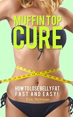 Lose Belly Fat: Go From Muffin Top & Belly Fat to Six Pack (Belly Fat, How to Lose Weight, Weight Loss for Women, Fat Loss Workout, Core Exercises, Six Pack, Abs) by Eric Newman http://www.amazon.com/dp/B00CBP6H7M/ref=cm_sw_r_pi_dp_6M6Vvb12K2VMF