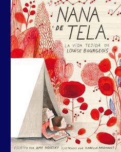 Infantil - Materia (+6). Sala amarilla. Junio 2017. Nana de tela : la vida tejida de Louise Bourgeois / de Amy Novesky.