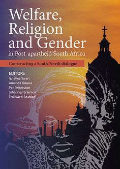 Welfare, Religion and Gender in Post-apartheid South Africa – Constructing a South-North dialogue Apartheid, Religious Studies, Sociology, The Twenties, South Africa, Religion, Gender, This Book, Abundance