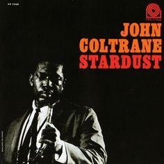 John Coltrane - Stardust Prestige PRLP 7268 - Enregistré en 1958 - Sortie en septembre 1963 Note: 6/10