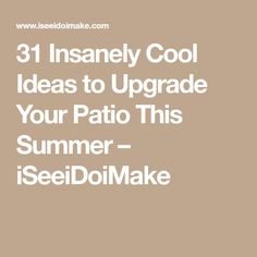 31 Insanely Cool Ideas to Upgrade Your Patio This Summer – iSeeiDoiMake Dad Crafts, Backyard Makeover, Outdoor Projects, Lawn And Garden, Cool Stuff, Diy Stuff, Outdoor Living, Home Improvement, Good Things