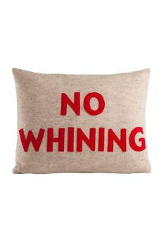 No Whining...anyone who has been to my home knows that I have a sign in my living room that says this.