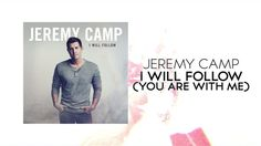Jeremy Camp - I Will Follow (You Are With Me) (Lyric Video) - YouTube