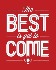The best is yet to come Coral Home Decor, Optimism Quotes, The Best Is Yet To Come, Quote Prints, Encouragement Quotes, Motivation, Me Quotes, Cheer Quotes, Quotable Quotes