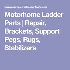 Motorhome Ladder Parts | Repair, Brackets, Support Pegs, Rugs, Stabilizers
