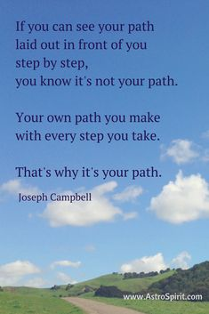 Your own path you make with every step you take. Joseph Campbell #AstroSpirit #individuality #choice