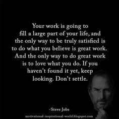 """""""Love what you do. If you haven't found it yet, keep looking. Don't settle."""" (Steve Jobs) Love Your Job Quotes, Quotes About Hate, Done Quotes, Love Yourself Quotes, Change Quotes, Sign Quotes, Quotes To Live By, Settling Quotes, Hate Job"""