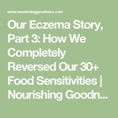 Our Eczema Story, Part 3: How We Completely Reversed Our 30+ Food Sensitivities | Nourishing Goodness at Wildflower Wood Homestead