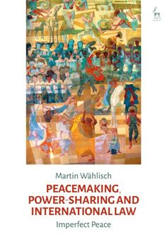 """Read """"Peacemaking, Power-sharing and International Law Imperfect Peace"""" by Martin Wählisch available from Rakuten Kobo. This monograph provides a contemporary analysis of the frictions between peacemaking and international human rights law . Peace Building, Conceptual Framework, Armed Conflict, Nonfiction, Law, Im Not Perfect, Ebooks, Reading, Free Apps"""