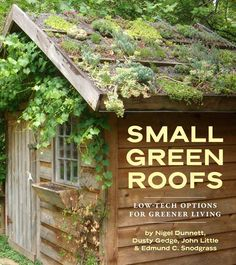 Green Roofs, if it was sunny enough where my shed is, I'd do this, for now it will have to remain ever so slightly mossy.