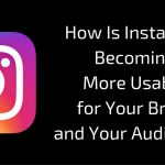 How Is Instagram Becoming More Usable for Your Brand and Your Audience?
