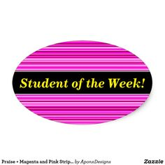 Shop Praise + Magenta and Pink Stripes/Lines Pattern Oval Sticker created by AponxDesigns. Student Of The Week, Good Week, Student Teacher, Line Patterns, Pink Stripes, Sticker Design, Magenta, Encouragement, Inspirational