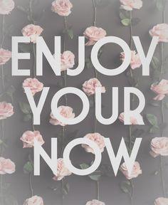 willivia: MOTIVATIONAL MONDAY//ENJOY YOUR NOW