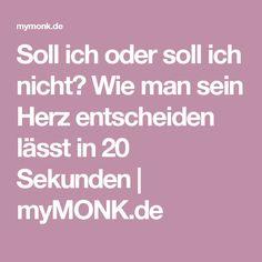 Soll ich oder soll ich nicht? Wie man sein Herz entscheiden lässt in 20 Sekunden | myMONK.de