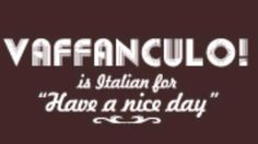 #Italian way to say Have a nice Day! for everyone that doesn't know that means fuck you lol