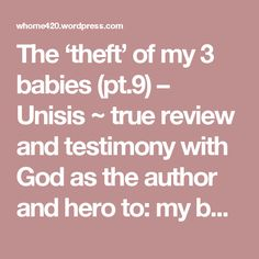The 'theft' of my 3 babies (pt.9) – Unisis ~ true review and testimony with God as the author and hero to:  my book The 'theft' of my 3 babies..  follow Source link below ~   Source: ~~~~The 'theft' of my 3 babies~~~~