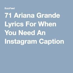 "71 Ariana Grande Lyrics For When You Need An Instagram Caption  Here's another  ""Don't let these eyes fool ya, I can take it, hold nothing back give it to me"""