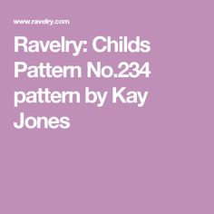 Ravelry: Childs Pattern No.234 pattern by Kay Jones