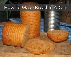 How To Make Bread In A Can...http://homestead-and-survival.com/how-to-make-bread-in-a-can/