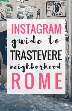 An Instagram Guide to Trastevere Neighborhood in Rome Whether you're looking for that typical Italian street to make your Instagram 100% #goals or you're just looking for a spot in Rome to take a peaceful stroll in the late afternoon, Trastevere is where you'll find it.  Below, find the best route to explore this charming neighborhood – and take many photos along the way!