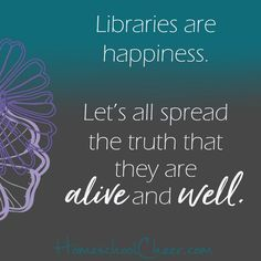 Oh, the smell. The quiet. The bliss!   Join me in celebrating libraries and their vital role in our world.   - Ann Brady, Homeschool Cheer