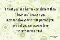 """Trust Quotes and Sayings: Trust is like a mirror, once its broken its never the same. """"I trust you"""" is a better compliment than """"I love you"""" because you may not always trust the. Always Love You, I Love You, My Love, Trust Me, Trust Yourself, Trust Quotes, Compliments, Feelings, Sayings"""