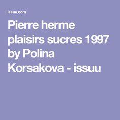 Pierre herme plaisirs sucres 1997 by Polina Korsakova - issuu