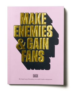 Make Enemies & Gain Fans – Book by Snask , via Behance