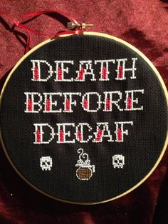 Death Before Decaf Cross Stitch. I think I'm going to make this for our kitchen.