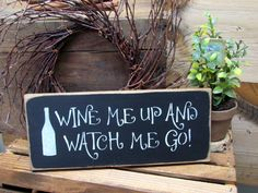"This wooden funny bathroom sign is made from pine, and measures Approx x It reads ""Wine Me Up And Watch Me Go"". The front is painted Black then distressed, the back is stained . Painted Signs, Wooden Signs, Rustic Signs, Rustic Wood, Painted Rocks, Wine Signs, Wine Quotes, Funny Wine Sayings, Vinyl Sayings"