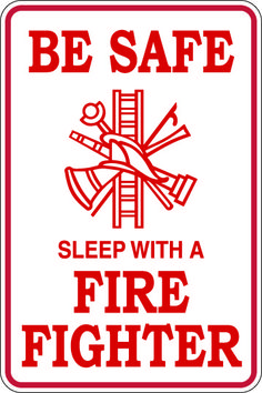 Be Safe Sleep With A Firefighter Sign
