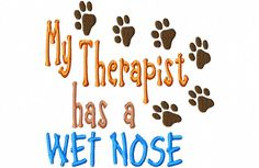 My Therapist has a Wet Nose - Machine Embroidery Design - 8 Sizes Embroidery Applique, Machine Embroidery Designs, Embroidery Patterns, I Work Hard, Subway Art, Satin Stitch, Animal Crafts, Dog Paws, Dog Quotes