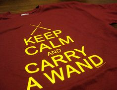 Keep Calm and Carry a Wand - Harry Potter humor, right up there with fart jokes and the word 'diddle'.