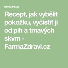 Recept, jak vybělit pokožku, vyčistit ji od pih a tmavých skvrn - FarmaZdravi.cz Hairstyle, Math Equations, Health, How To Make, Diet, Hair Job, Hair Style, Health Care, Hairdos