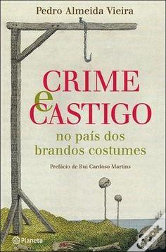 Crime e Castigo no País dos Brandos Costumes, Pedro Almeida Vieira - WOOK