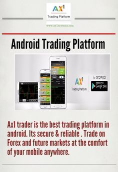 AX1 Android is an ideal choice and make it the best android trading platform ,with the ax1 android trader find trading opportunities faster,smarter trading.,Customize trading charts by time frame ,style and indicators for better research. http://www.ax1systems.com/
