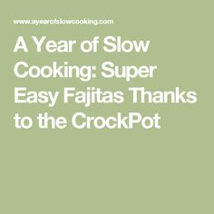 A Year of Slow Cooking: Super Easy Fajitas Thanks to the CrockPot