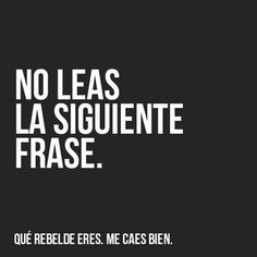Me encantas tan rebelde. Words Quotes, Me Quotes, Funny Quotes, Sayings, Funny Phrases, Gerard Way, More Than Words, Spanish Quotes, Spanish Memes