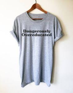 4063df568 Dangerously Overeducated Unisex Shirt - Phd Shirt | PhD graduation shirt |  PhD graduation gift | College graduation | Masters degree gift