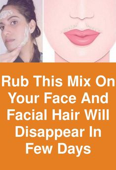 Rub this mix on your face and facial hair will disappear in few days Unwanted Facial, Hair Removal For Men, Facial Hair, Side Effects, Woman Face, Oatmeal, Honey, How To Remove, Homemade